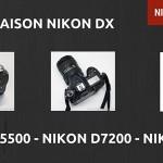 Comparaison Nikon D5500 - D7200 - D500 : lequel choisir ?
