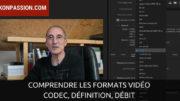 Comprendre les formats vidéo : codec, définition, débit