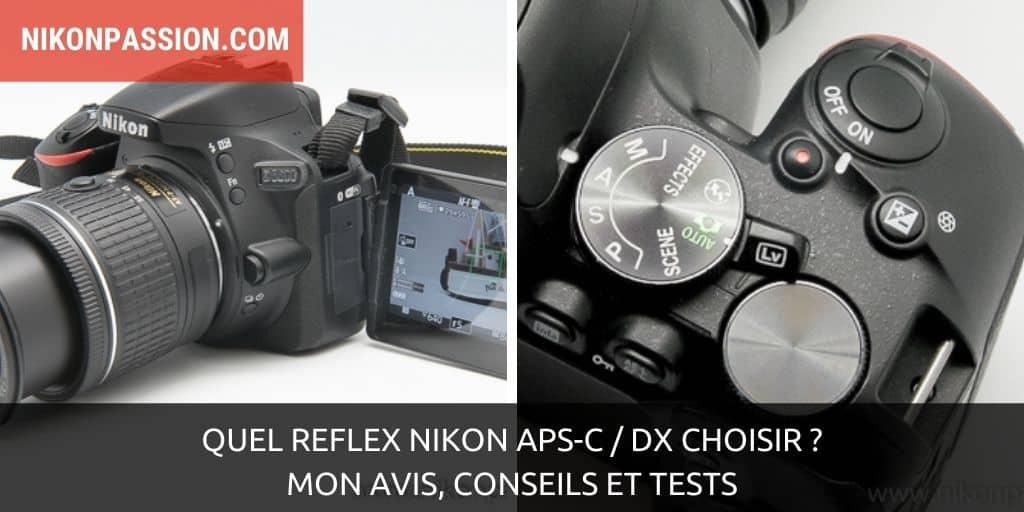 Quel reflex Nikon APS-C / DX choisir ? Mon avis, des conseils et des tests