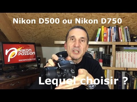 Question Photo S02E04 : comparaison Nikon D500 - Nikon D750, lequel choisir ?