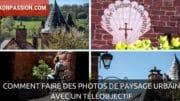 Comment faire des photos de paysage urbain avec un téléobjectif
