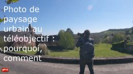Photo de paysage au téléobjectif : pourquoi, comment ?