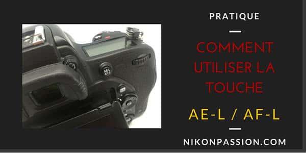 Comment utiliser la touche AE-L / AF-L ?