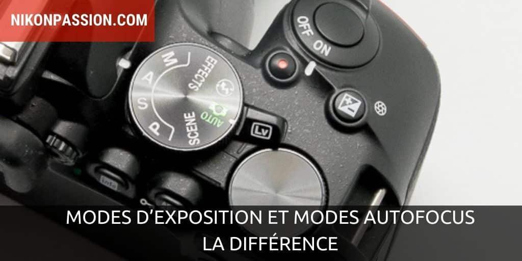 Modes d'exposition et modes autofocus, la différence