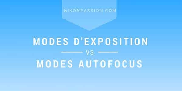 Modes d'exposition et modes autofocus