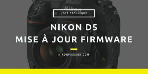 Mise à jour firmware Nikon D5 version 1.10