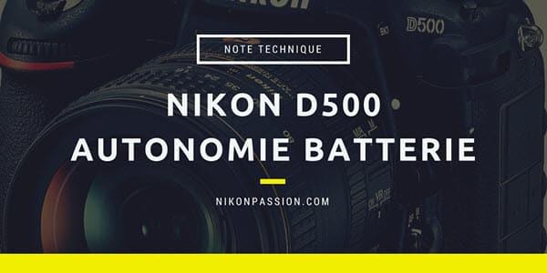 Nikon D500 autonomie de la batterie : échange des anciennes batteries EN-EL15