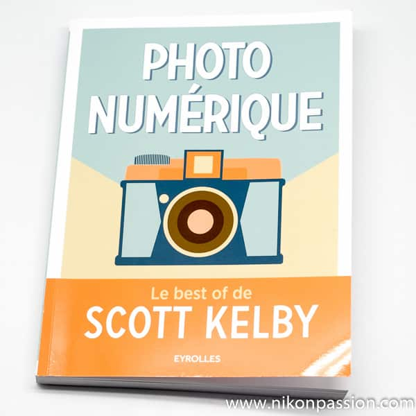 Conseils photo : 220 trucs et astuces avec le Best Of de Scott Kelby