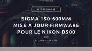 Mise à jour Sigma 150-600 pour le Nikon D500 et téléconvertisseur TC-1401