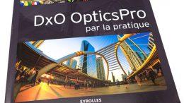 Guide DxO OpticsPro par la pratique - Gilles Théophile