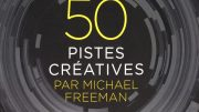 Photographie, 50 pistes créatives - Michael Freeman