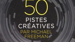Photographie, 50 pistes créatives - Michael Freeman