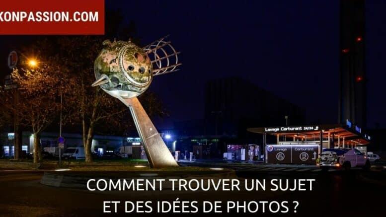 Comment trouver un sujet et des idées de photos ?