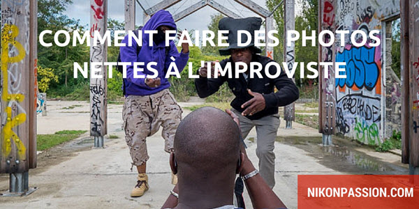 Comment faire des photos nettes à l'improviste