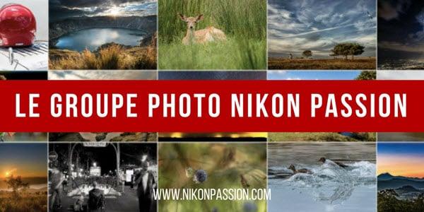 Groupe photo Nikon Passion, pour partager et progresser en photo