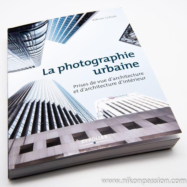 La photographie urbaine et d'architecture, guide pratique