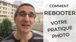 3 conseils pour bien (re)démarrer en photo : comment rebooter votre pratique photo ?