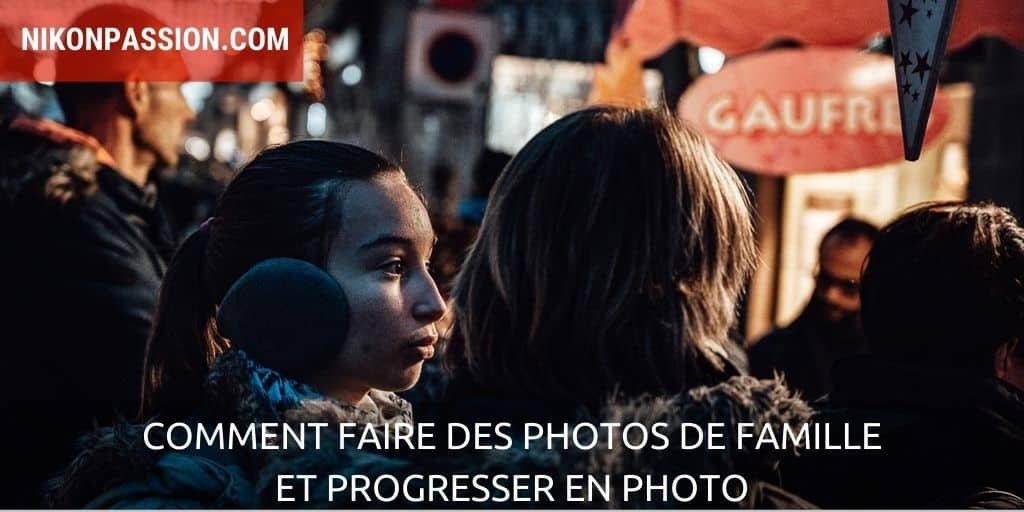 Comment faire des photos de famille et progresser en photo