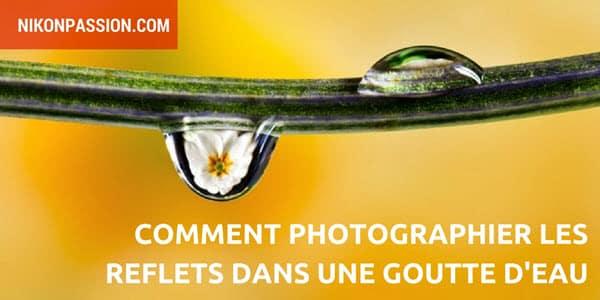 Comment photographier les reflets dans une goutte d'eau