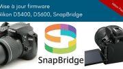 Mise à jour firmware Nikon D3400 et D5600 - SnapBridge
