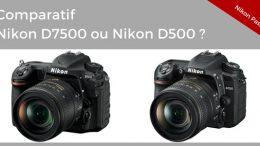 Nikon D7500 ou Nikon D500, comparaison et lequel choisir