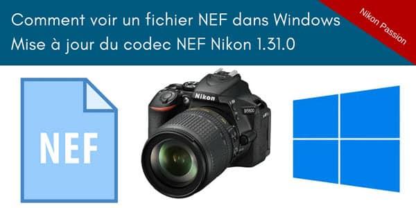 Mise à jour du Codec NEF Nikon : comment voir les fichiers NEF dans Windows