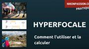 Comment utiliser l'hyperfocale et pourquoi faire ?