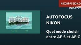 Autofocus Nikon : AF-S ou AF-C, quel mode de mise au point choisir et quand