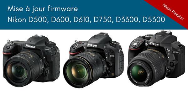 Mise à jour firmware Nikon D500, 600, D610, D750 et D3300 et D5300