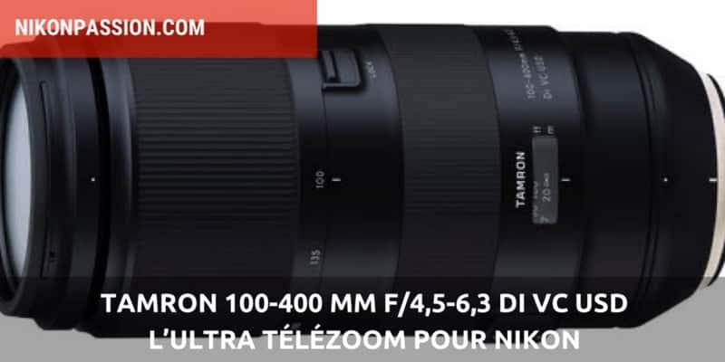 Tamron 100-400 mm f/4,5-6,3 Di VC USD pour Nikon et Canon plein format