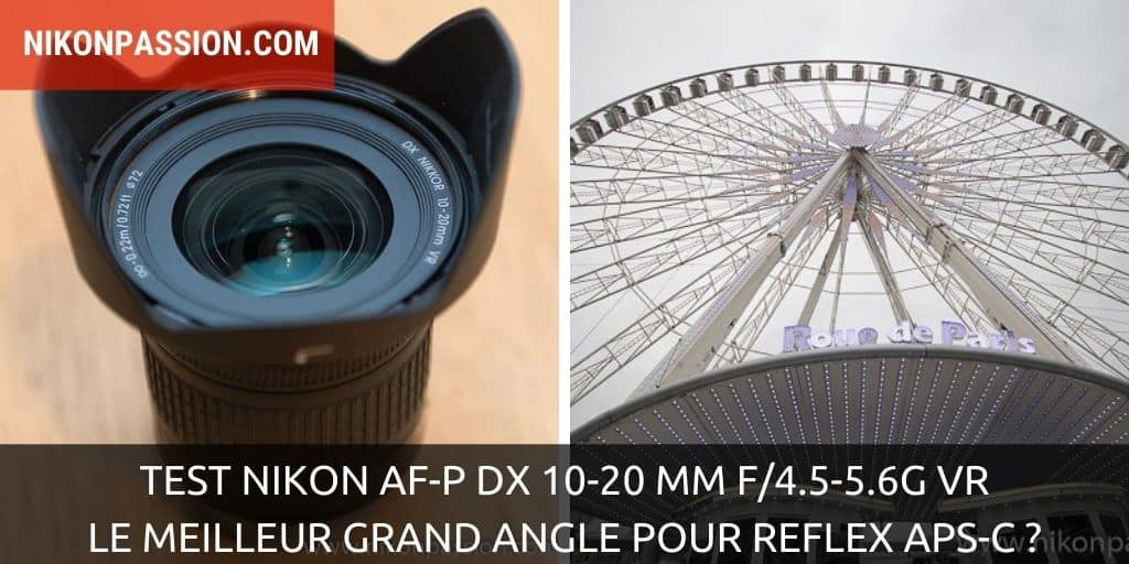 Test Nikon AF-P DX 10-20 mm f/4.5-5.6G VR : le meilleur grand angle pour reflex APS-C ?