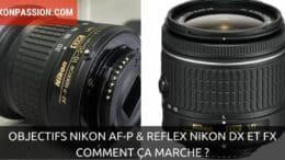 Compatibilité des objectifs Nikon AF-P avec les reflex Nikon DX et FX