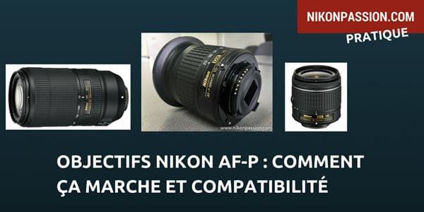 Compatibilité des objectifs Nikon AF-P avec les reflex Nikon DX et FX, comment ça marche ?