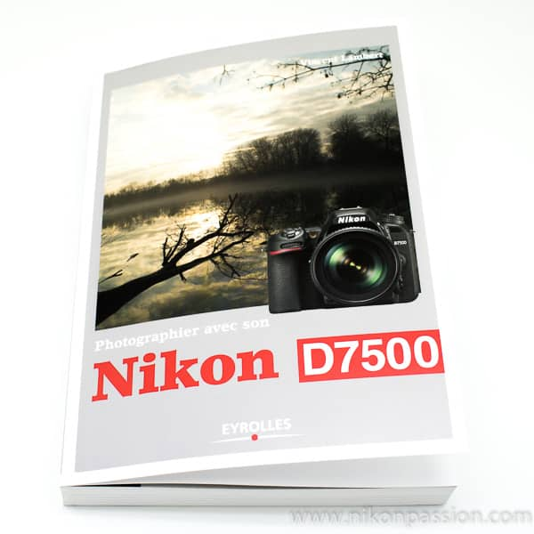 Photographier avec son Nikon D7500, le guide pratique par Vincent Lambert