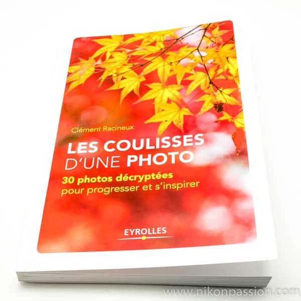 Les coulisses d'une photo, 30 photos décryptées pour progresser et s'inspirer par Clément Racineux