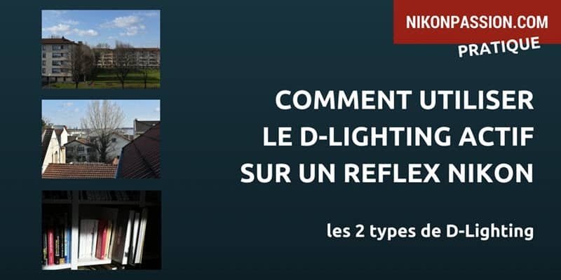 Comment utiliser le D-Lighting actif sur un reflex Nikon ?