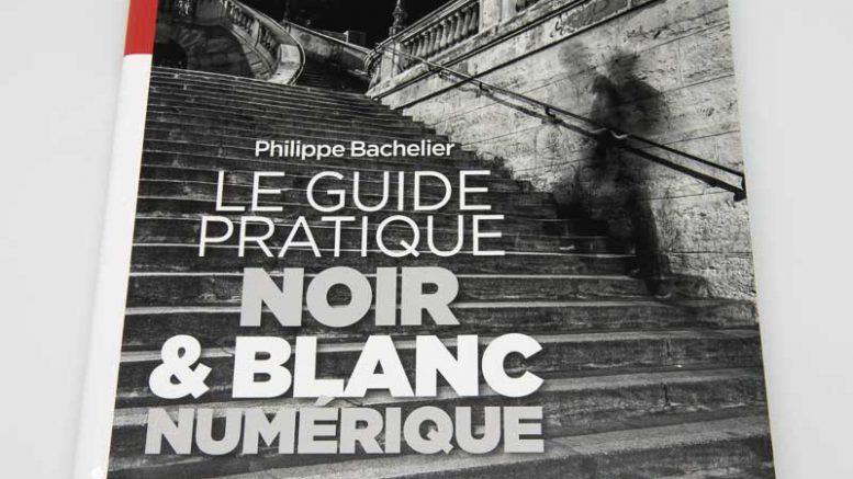 Le guide pratique Noir et Blanc numérique par Philippe Bachelier