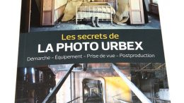 Les secrets de la photo urbex, le guide pratique