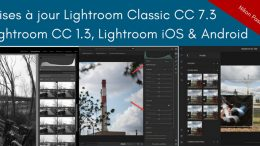 Mises à jour Lightroom Classic CC 7.3 / Lightroom CC 1.3 / Lightroom CC Mobile et Web