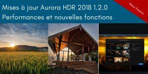 Mise à jour Aurora HDR 2018 1.2.0 : plus rapide, nouvelles fonctions et support de Loupedeck