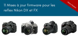 Mises à jour firmware Nikon D3400, D5300, D5600, D7200, D7500, D500, D610, D750, D810, D850, Df