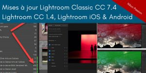 Mises à jour Lightroom Classic CC 7.4, Lightroom CC 1.4 , Lightroom Mobile CC iOS 3.3, Android 3.5 et ChromeOS