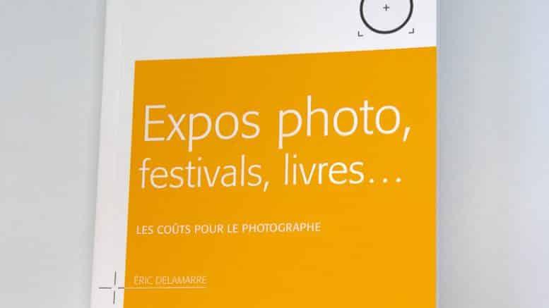 Expos photo, festivals, livres, quels coûts pour le photographe, le guide qui vous dit tout par Eric Delamarre
