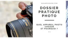 Dossier Pratiques Photo : quel appareil photo avez-vous choisi et pourquoi
