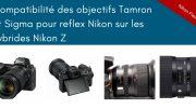Compatibilité des objectifs Tamron et Sigma avec les Nikon Z