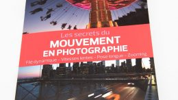 Les secrets du mouvement en photographie : effet filé, pose longue, zooming, vitesses lentes, Light Painting ...