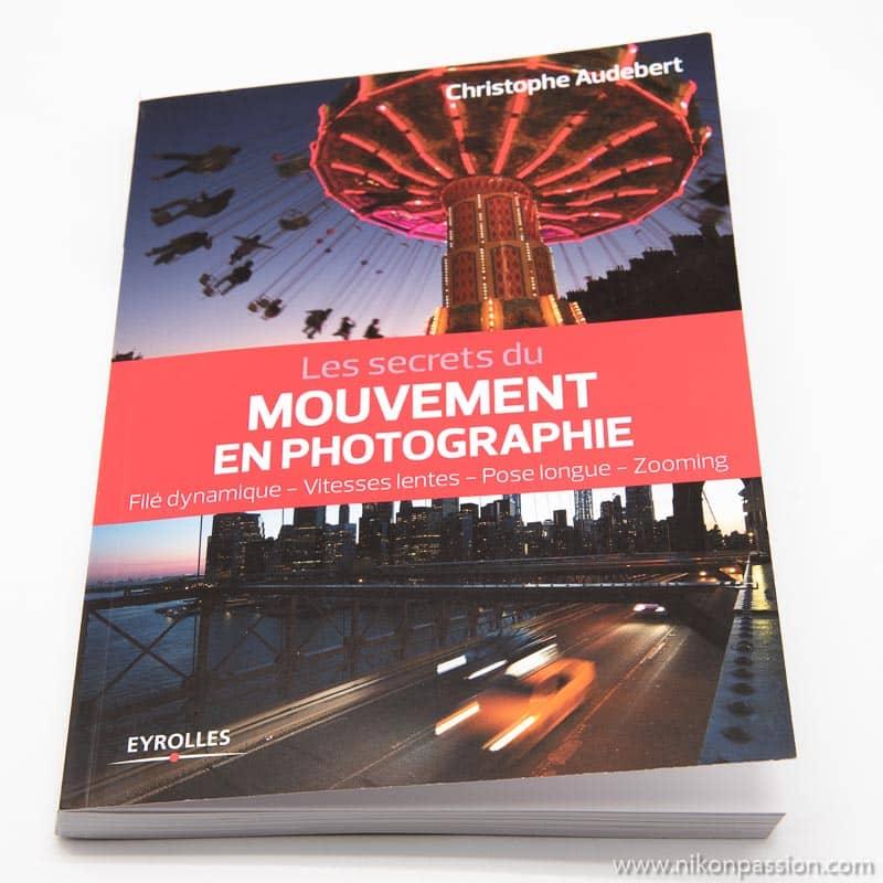 Les secrets du mouvement en photographie : effet filé, pose longue, zooming, vitesses lentes, Light Painting ...