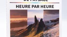 La photographie de paysage, heure par heure : conseils et exemples pour faire de belles photos de paysage