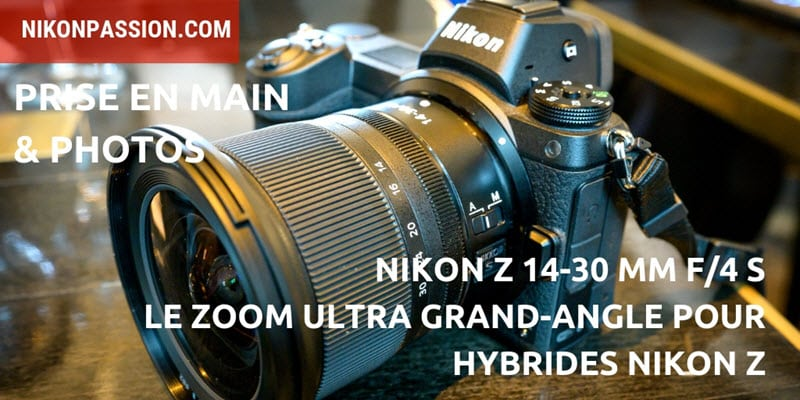 Nikon Z 14-30 mm f/4 S : le zoom ultra grand-angle pour hybrides Nikon, prise en main et photos