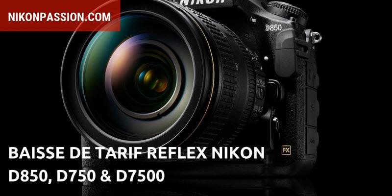 Baisse de tarif pour les reflex Nikon D850, D750 et D7500